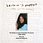 Heroin's Puppet - Amy and Her Disease: The Rehab Journals of Amelia F.W. Caruso (1989-2009) | Melissa M. Weiksnar