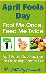 April Fool's Day - Fool Me Once, Feed Me Twice - April Fool's Day Recipes For Frolicking Family Fun