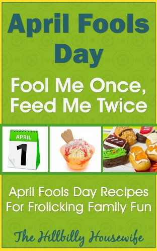 April Fool's Day - Fool Me Once, Feed Me Twice - April Fool's Day Recipes For Frolicking Family Fun by [Housewife, Hillbilly ]