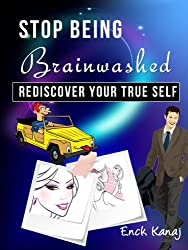 Stop Being Brainwashed: Rediscover your True Self (English Edition)