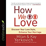 How We Love: Discover Your Love Style, Enhance Your