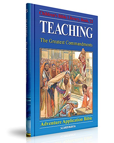 Teaching: The Greatest Commandments (The Adventure Story Bible - 30 Volumes Book 23)