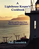 A Lighthouse Keeper s Cookbook: Stories and recipes from New Zealand lighthouses