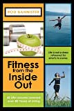 Fitness from the Inside Out, 40 Life Lessons Learned Over 40, Rod Bannister, 1608605140
