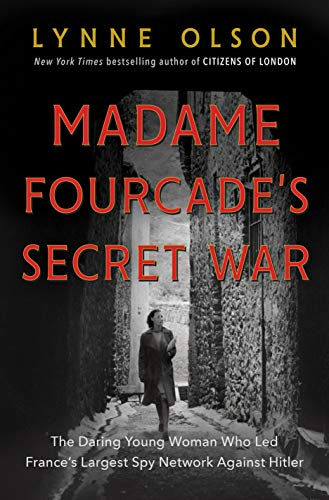 Book Cover: Madame Fourcade's Secret War: The Daring Young Woman Who Led France's Largest Spy Network Against Hitler