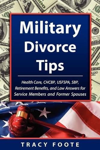 Military Divorce Tips: Health Care, CHCBP, USFSPA, SBP, Retirement Benefits, and Law Answers for Service Members and Former Spouses