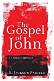The Gospel of John: A Thematic Approach