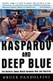 Kasparov And Deep Blue: The Historic Chess Match Between Man And Machine-Bruce Pandolfini