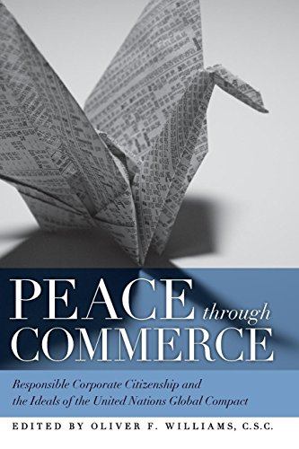 Peace through Commerce: Responsible Corporate Citizenship and the Ideals of the United Nations Global Compact (ND Houck