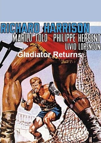 (Gladiator Returns (aka.- Messalina Against The Son Of Hercules ))