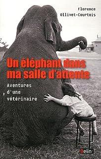 Un éléphant dans ma salle d'attente : aventures d'une vétérinaire, Ollivet-Courtois, Florence