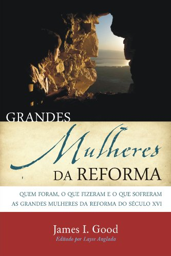 Grandes Mulheres da Reforma (Portuguese Edition)