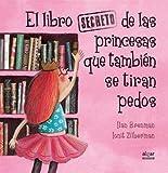 El libro secreto de las princesas que también se tiran pedos (Álbumes ilustrados)