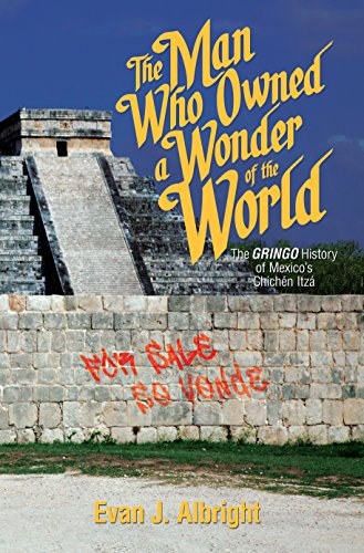 Amazon the man who owned a wonder of the world the gringo the man who owned a wonder of the world the gringo history of mexicos chichn fandeluxe Epub