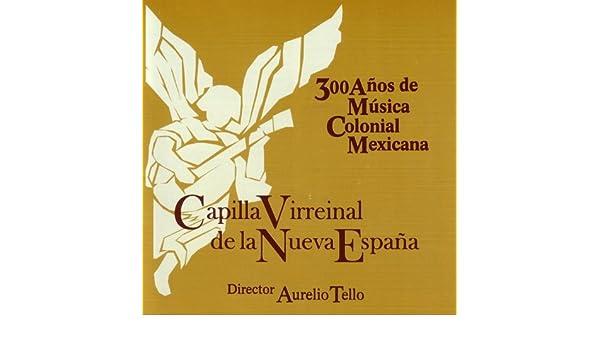 300 Años de Música Colonial Mexicana de Capilla Virreinal de la ...