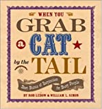 img - for When You Grab a Cat By the Tail: Small Bursts of Inspiration for Busy People book / textbook / text book