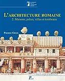 L'architecture romaine du début du IIIe siècle av. J.-C. à la fin du Haut-Empire : Volume 2, maisons, palais, villas et tombeaux