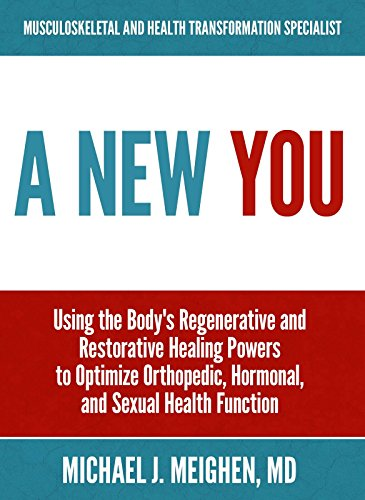 A NEW YOU: Using the Body's Regenerative and Restorative Healing Powers to Optimize Orthopedic, Hormonal, and Sexual Health Function