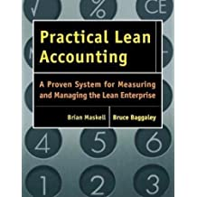 Practical Lean Accounting: A Proven System for Measuring and Managing the Lean Enterprise, Second Edition by Maskell, Brian H., Baggaley, Bruce, Grasso, Larry 2nd (second) Edition (2011)