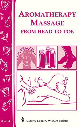 Wisdom Aromatherapy (Aromatherapy Massage from Head to Toe: Storey's Country Wisdom Bulletin A-254 (Storey Country Wisdom Bulletin, A-254))