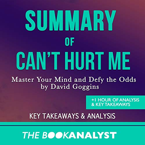 Pdf Self-Help Summary of Can't Hurt Me by David Goggins: Master Your Mind and Defy the Odds. +1 Hour Analysis & Key Takeaways