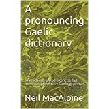 A pronouncing Gaelic dictionary: to which is prefixed a concise but most comprehensive Gaelic grammar