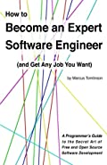 How to Become an Expert Software Engineer (and Get Any Job You Want): A Programmer's Guide to the Secret Art of Free and Open Source Software Development