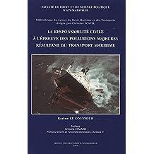 La responsabilité civile à l'épreuve des pollutions majeures résultant du transport maritime: Tome I et II (Droit maritime et des transports) (French Edition)
