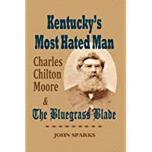 Kentucky's Most Hated Man: Charles Chilton Moore and the Bluegrass Blade