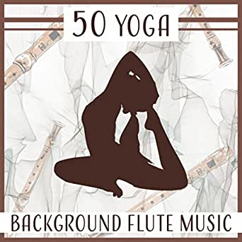 50 Yoga: Background Flute Music - Oriental Sounds for Exercises