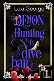 Demon Hunting in a Dive Bar by Lexi George front cover