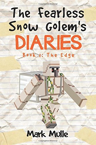 Download The Fearless Snow Golem's Diaries (Book 1): The Edge (An Unofficial Minecraft Book for Kids Ages 9 - 12 (Preteen) (Volume 1) pdf epub