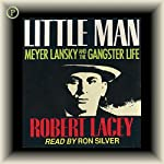 Little Man: Meyer Lansky and the Gangster Life | Robert Lacey