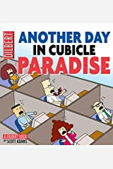 Another Day in Cubicle Paradise (Dilbert Book 19) Kindle Edition