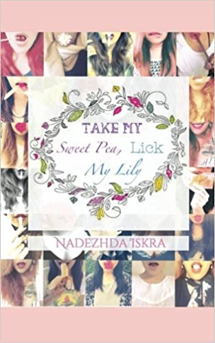Take My Sweet Pea, Lick My Lily (Volume 1): Nadezhda Iskra