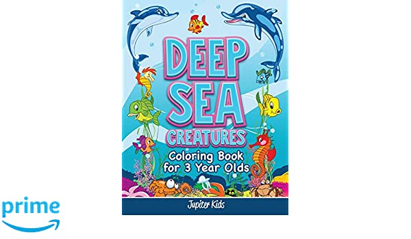 Deep Sea Creatures Coloring Book For 3 Year Olds Jupiter Kids