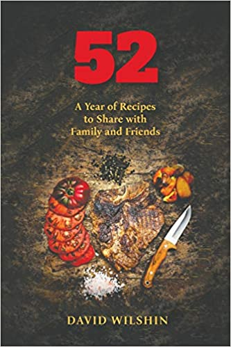 52. A year of recipes to share with family and friends by David Wilshin