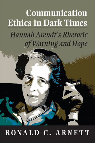 Communication Ethics in Dark Times: Hannah Arendt's Rhetoric of Warning and Hope