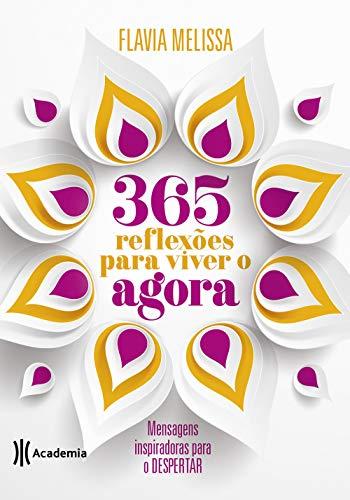 365 reflexões para viver o agora: Mensagens inspiradoras para o despertar