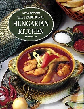 The Traditional Hungarian Kitchen by Horvath, Ilona (1996) Paperback by Ilona Horvath