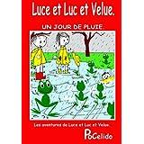 Luce et Luc et Velue : un jour de pluie. (les aventures de Luce et Luc et Velue. t. 9) (French Edition)