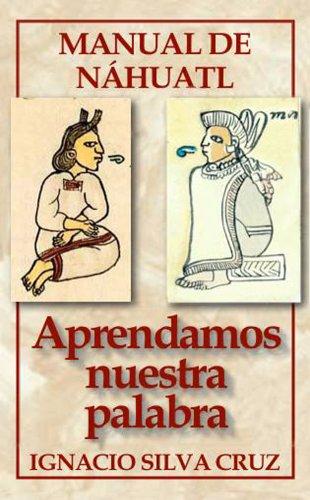 Book: Aprendamos nuestra palabra (MA TITOMACHTICAN TOTLAHTOL) (Spanish Edition) by Ignacio Silva Cruz