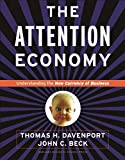The Attention Economy : Understanding the New Currency of Business