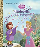 img - for Cinderella is My Babysitter (Disney Princess) (Little Golden Book) book / textbook / text book