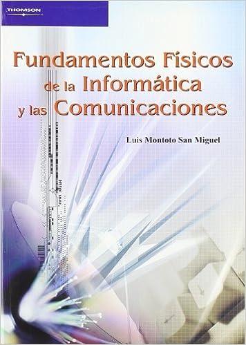 Fundamentos Fisicos De La Informatica Y Las Comunicaciones Spanish Edition By Luis Montoto San Miguel 2006 01 03 Amazon Com Books