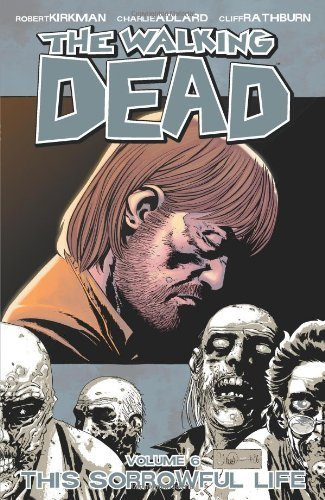 The Walking Dead, Vol. 6: This Sorrowful Life by Robert Kirkman (unknown Edition) [Paperback(2007)]