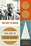 img - for You Say to Brick: The Life of Louis Kahn book / textbook / text book