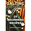 Salting and Pickling:  25 Beginners Recipes