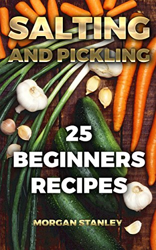 Salting and Pickling:  25 Beginners Recipes by Morgan  Stanley