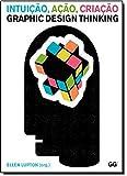Intuição Ação Criação. Graphic Design Thinking
